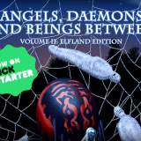Angels, Daemons and Beings Between, Volume 2 Kickstarter!
