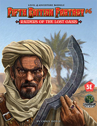 Fifth Edition Fantasy #6: Raiders of the Lost Oasis